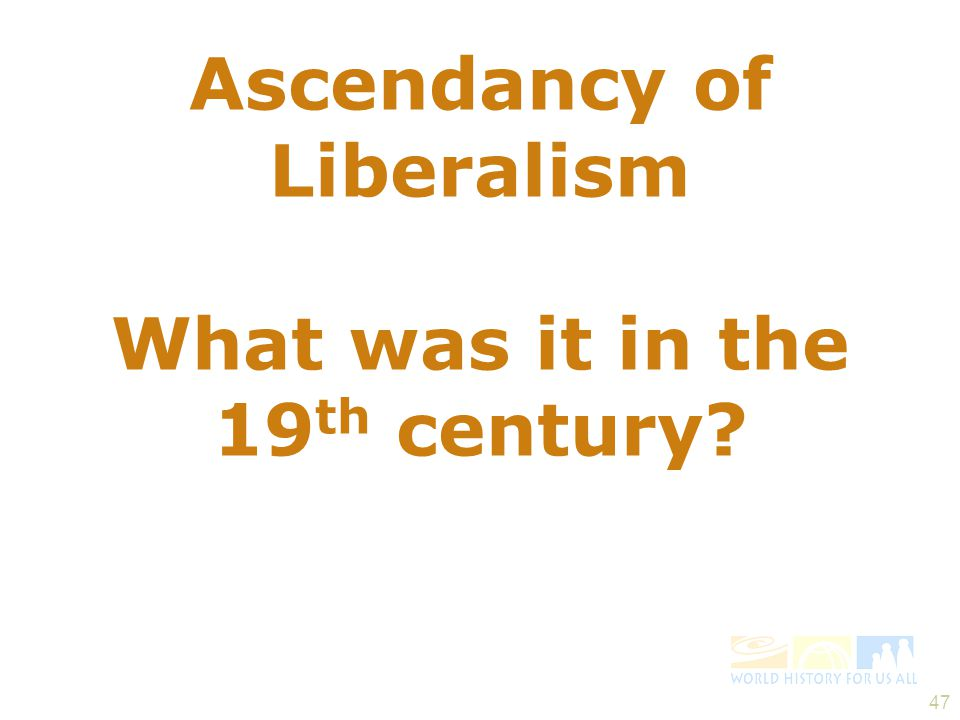 Ascendancy of Liberalism What was it in the 19th century