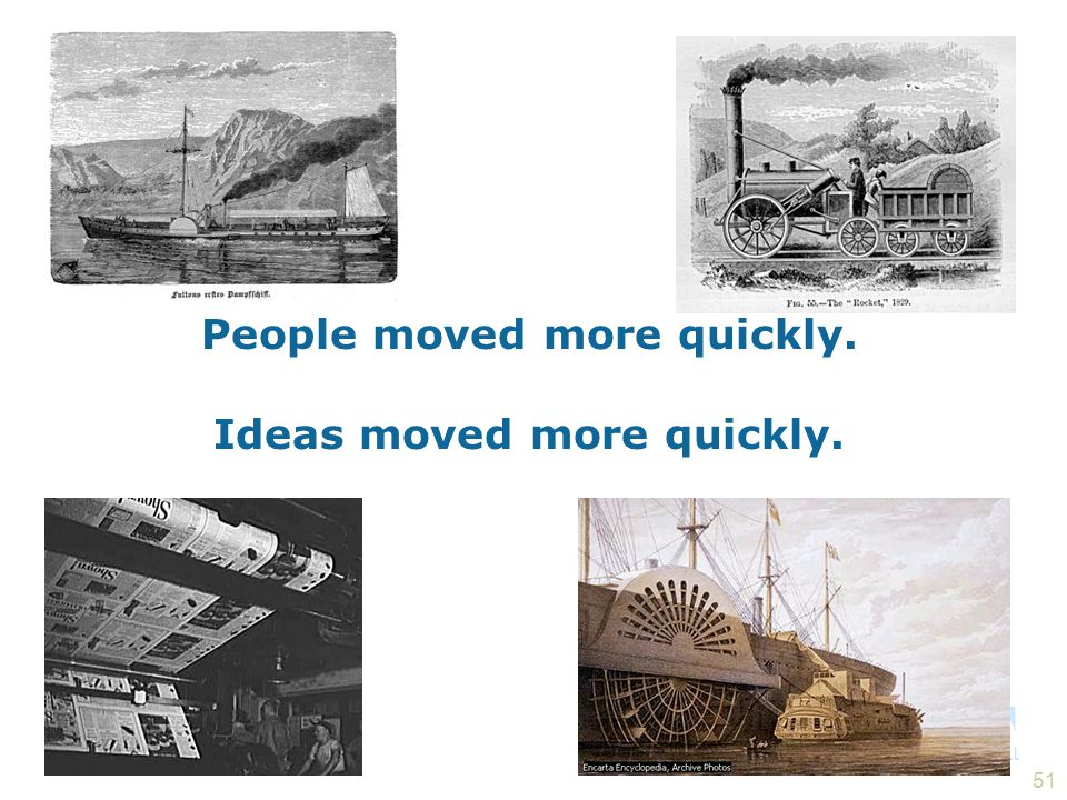 People moved more quickly. Ideas moved more quickly.
