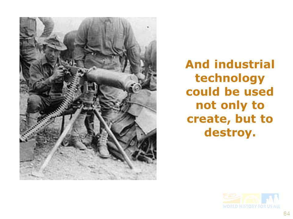 And industrial technology could be used not only to create, but to destroy.