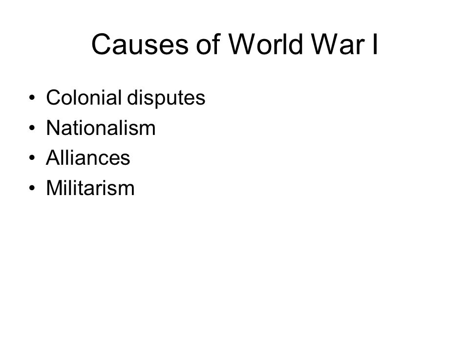 Causes of World War I Colonial disputes Nationalism Alliances