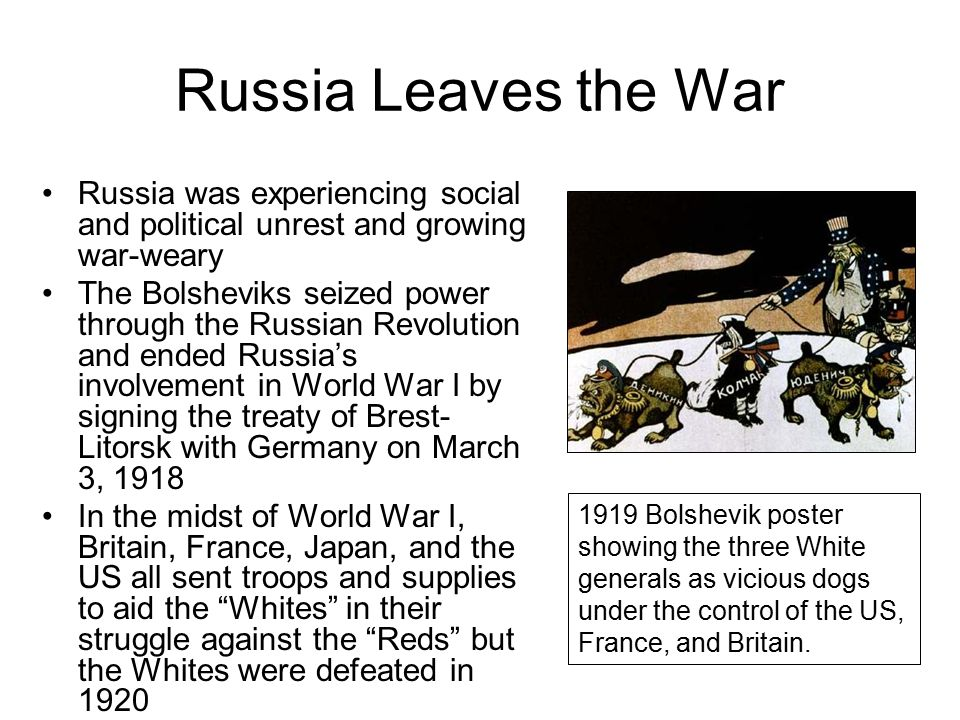 Russia Leaves the War Russia was experiencing social and political unrest and growing war-weary.