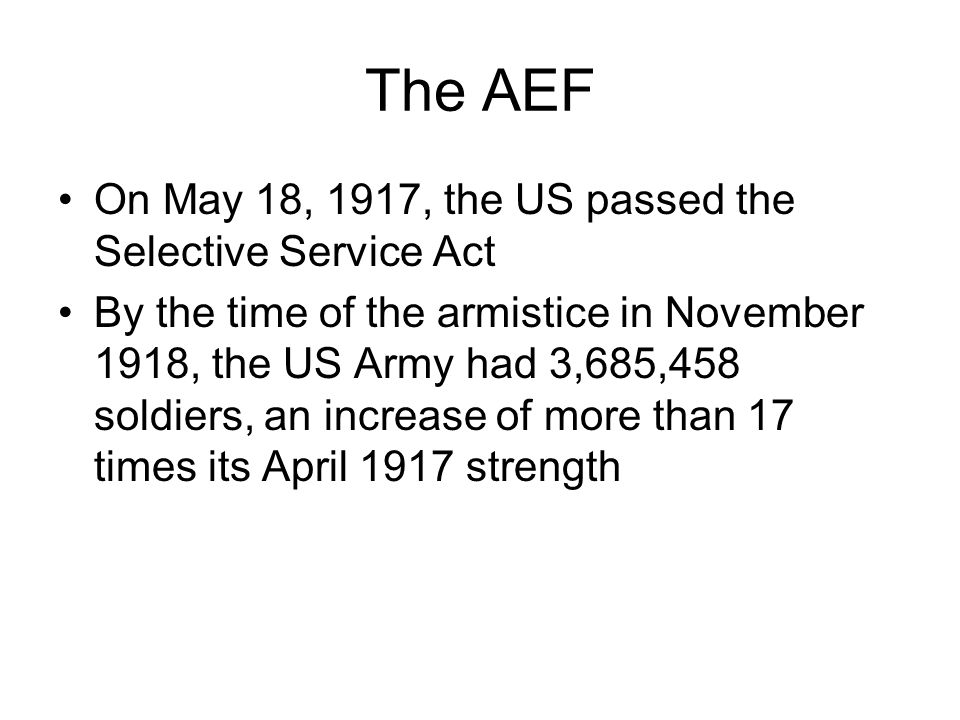 The AEF On May 18, 1917, the US passed the Selective Service Act