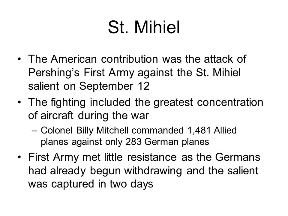 St. Mihiel The American contribution was the attack of Pershing's First Army against the St. Mihiel salient on September 12.