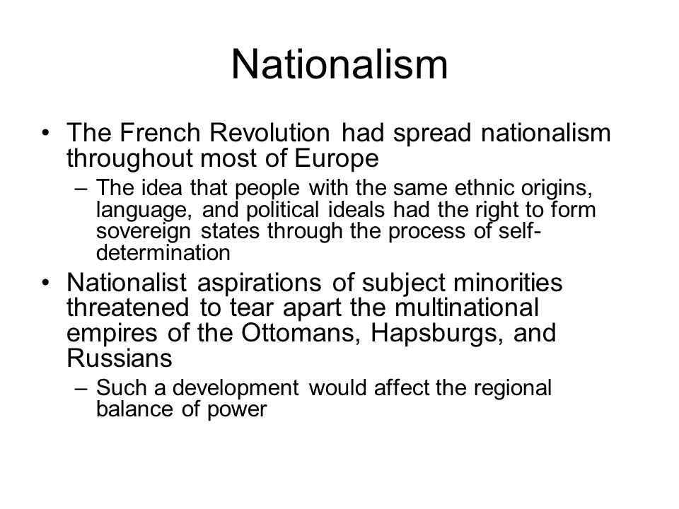 Nationalism The French Revolution had spread nationalism throughout most of Europe.