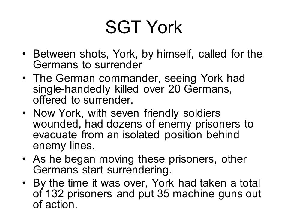 SGT York Between shots, York, by himself, called for the Germans to surrender.