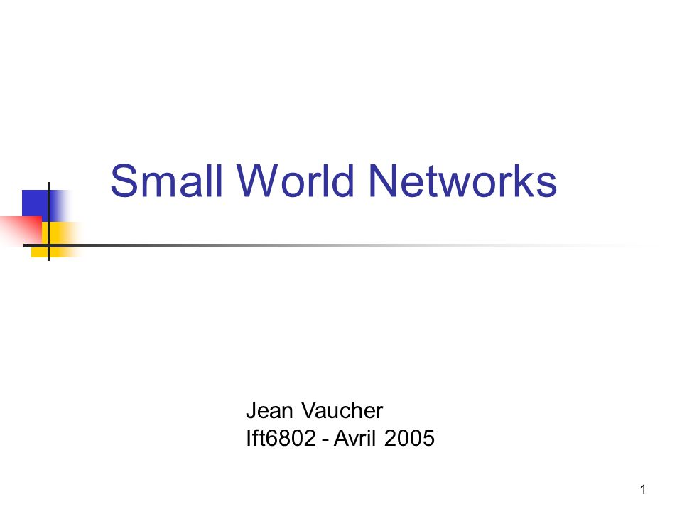 Small World Networks Jean Vaucher Ift6802 - Avril 2005