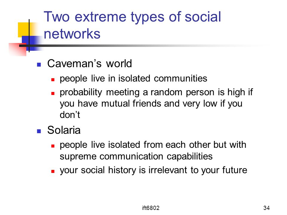 Two extreme types of social networks