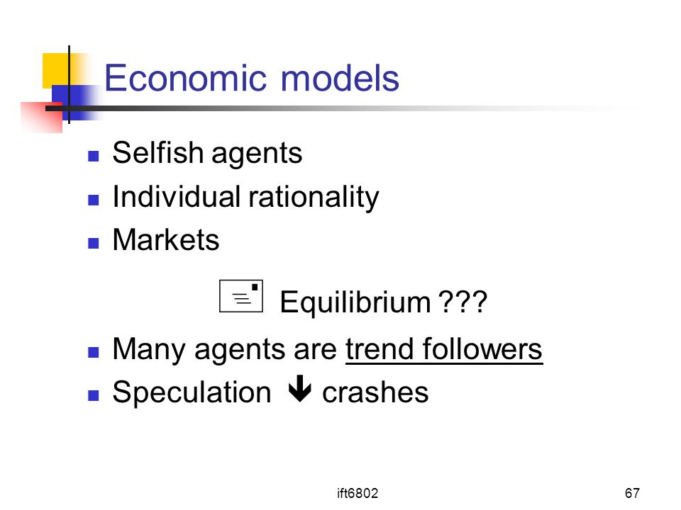  Equilibrium Economic models Selfish agents