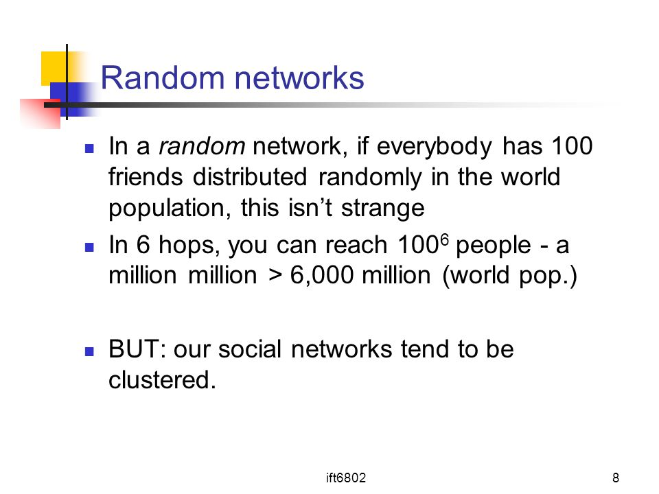 Random networks In a random network, if everybody has 100 friends distributed randomly in the world population, this isn't strange.