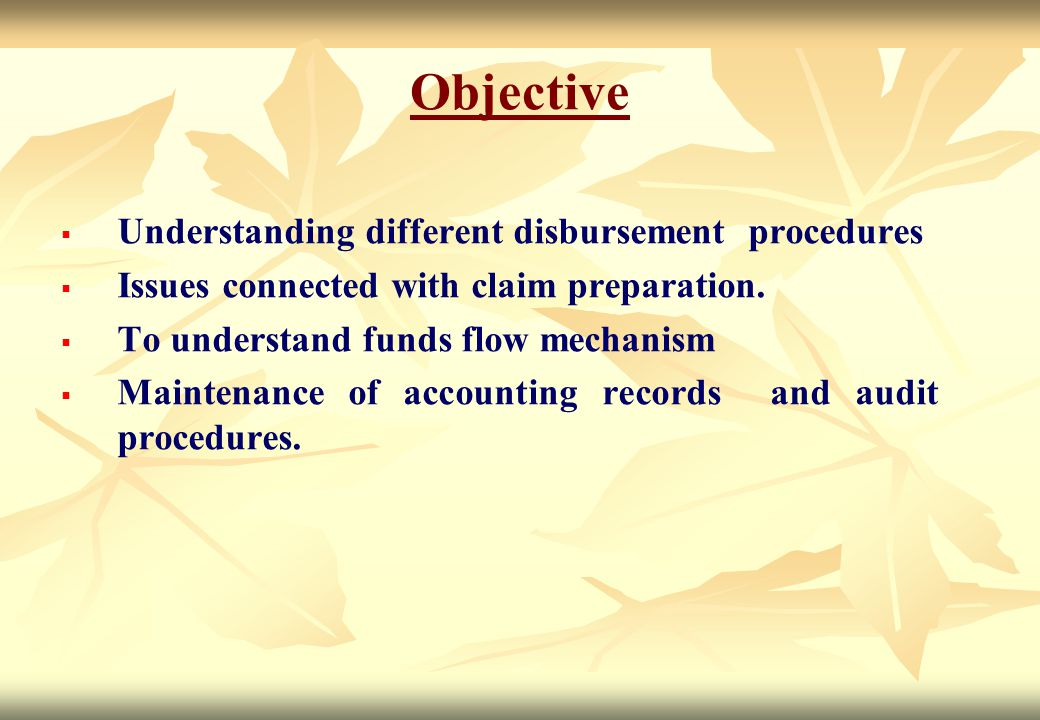 Objective Understanding different disbursement procedures
