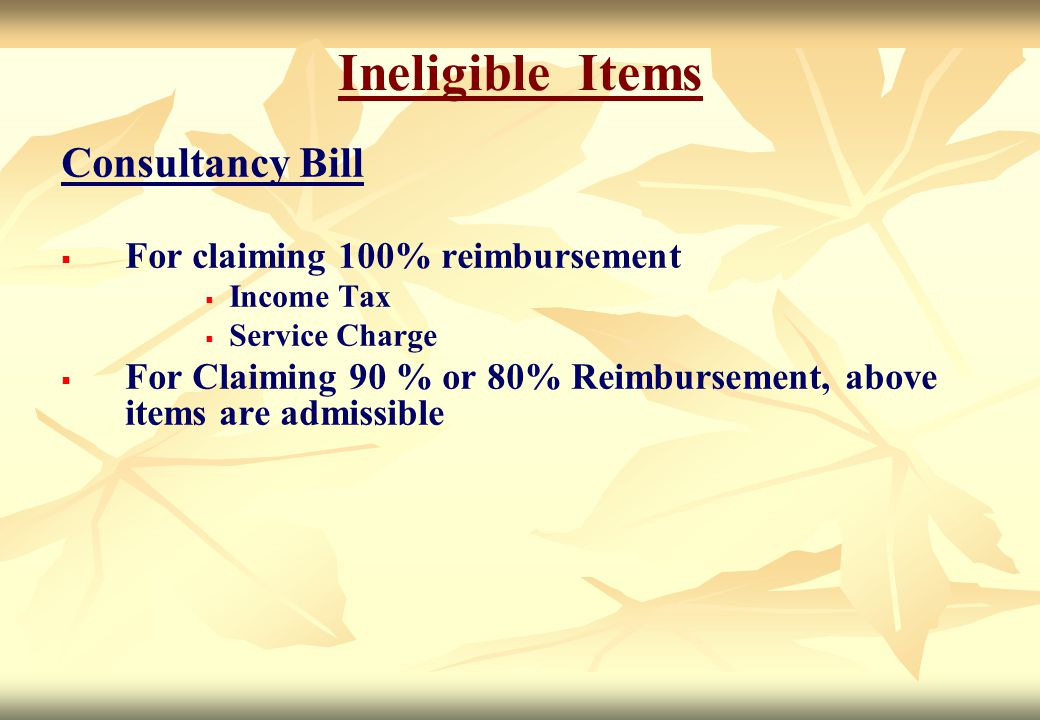 Ineligible Items Consultancy Bill For claiming 100% reimbursement