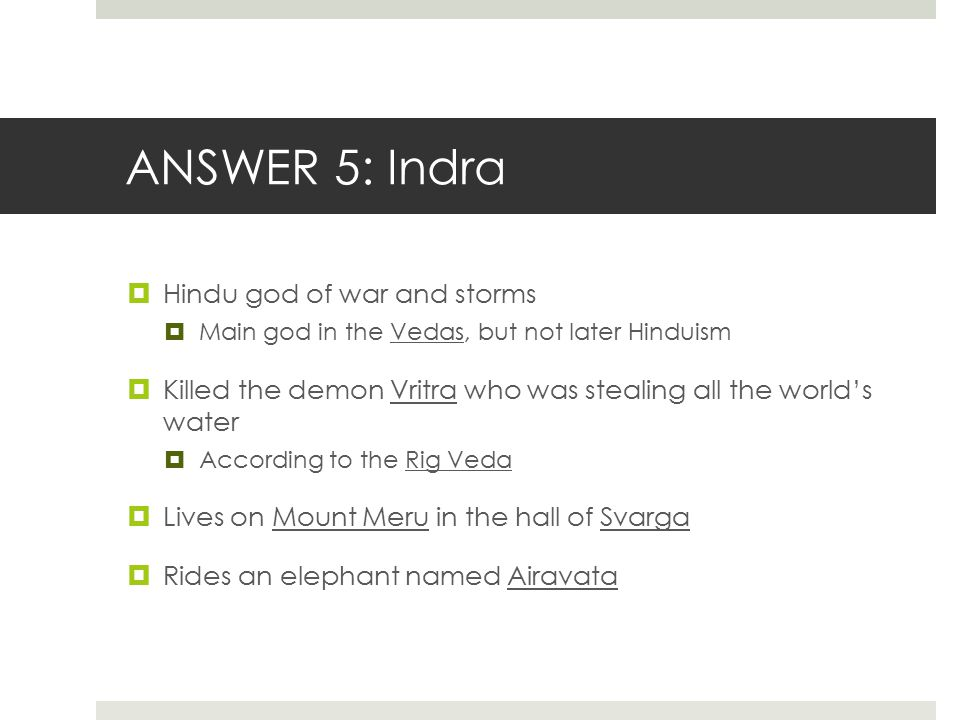 ANSWER 5: Indra Hindu god of war and storms