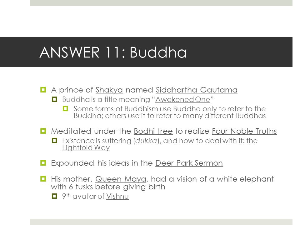 ANSWER 11: Buddha A prince of Shakya named Siddhartha Gautama