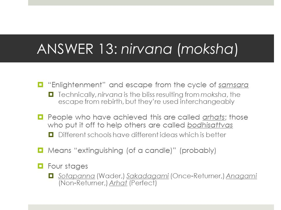 ANSWER 13: nirvana (moksha)