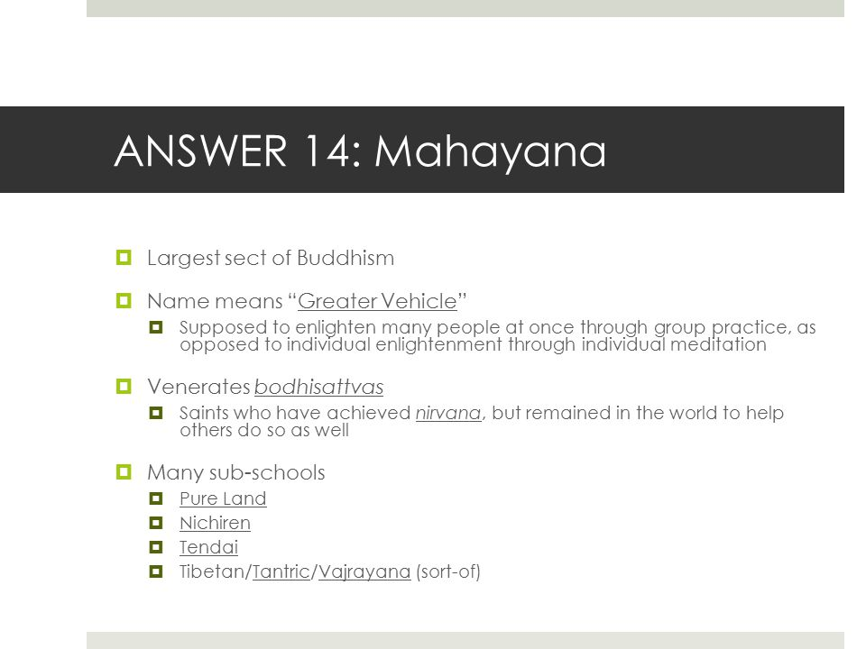 ANSWER 14: Mahayana Largest sect of Buddhism