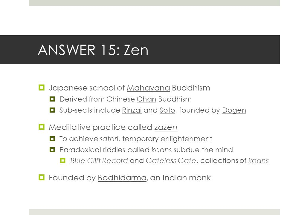 ANSWER 15: Zen Japanese school of Mahayana Buddhism