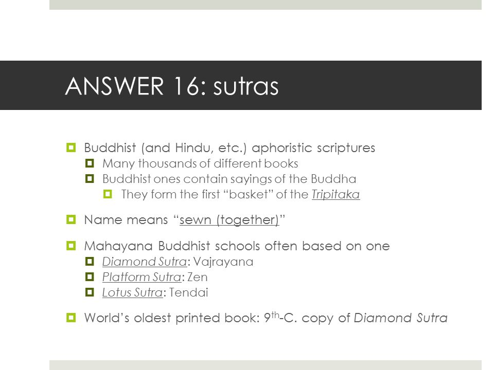 ANSWER 16: sutras Buddhist (and Hindu, etc.) aphoristic scriptures