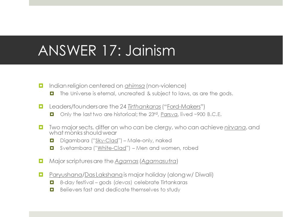 ANSWER 17: Jainism Indian religion centered on ahimsa (non-violence)