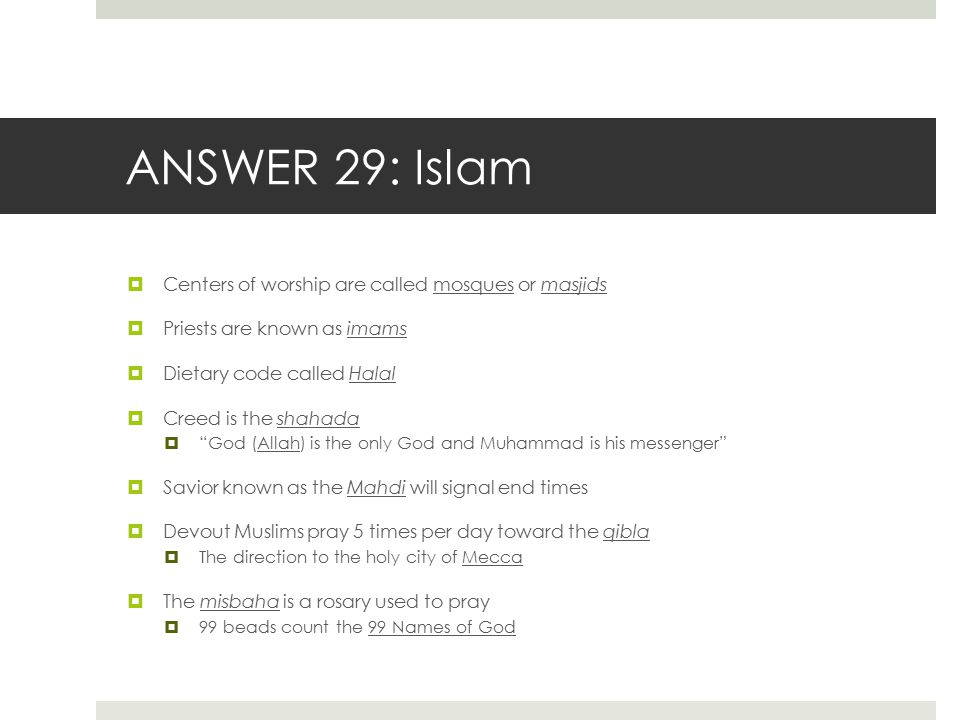 ANSWER 29: Islam Centers of worship are called mosques or masjids
