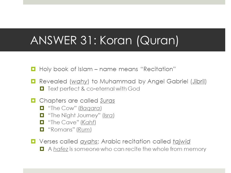 ANSWER 31: Koran (Quran) Holy book of Islam – name means Recitation