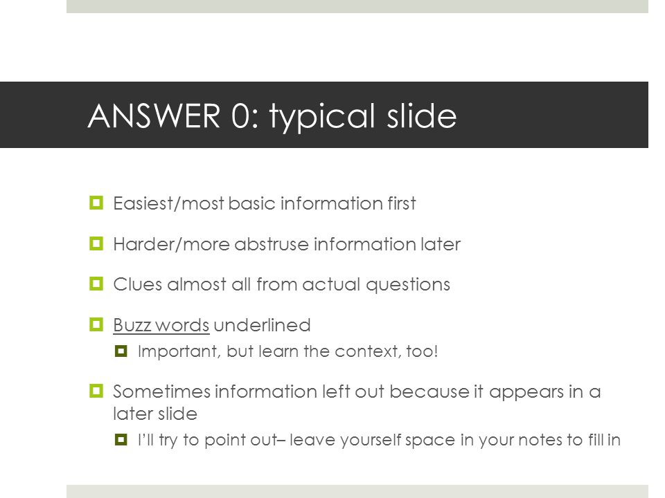 ANSWER 0: typical slide Easiest/most basic information first