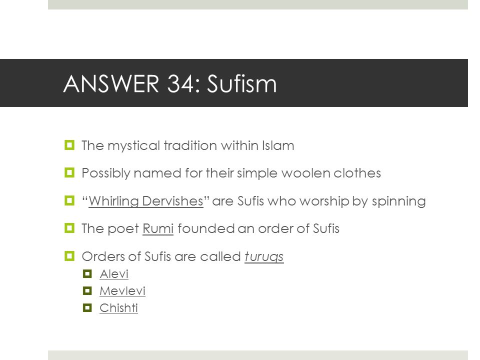 ANSWER 34: Sufism The mystical tradition within Islam