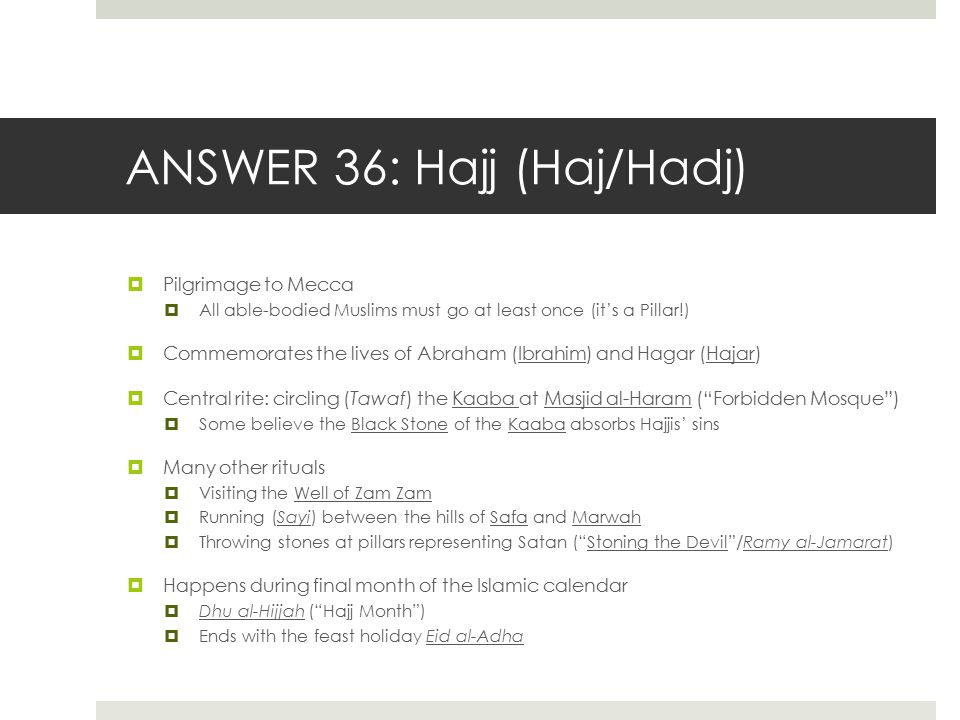 ANSWER 36: Hajj (Haj/Hadj)