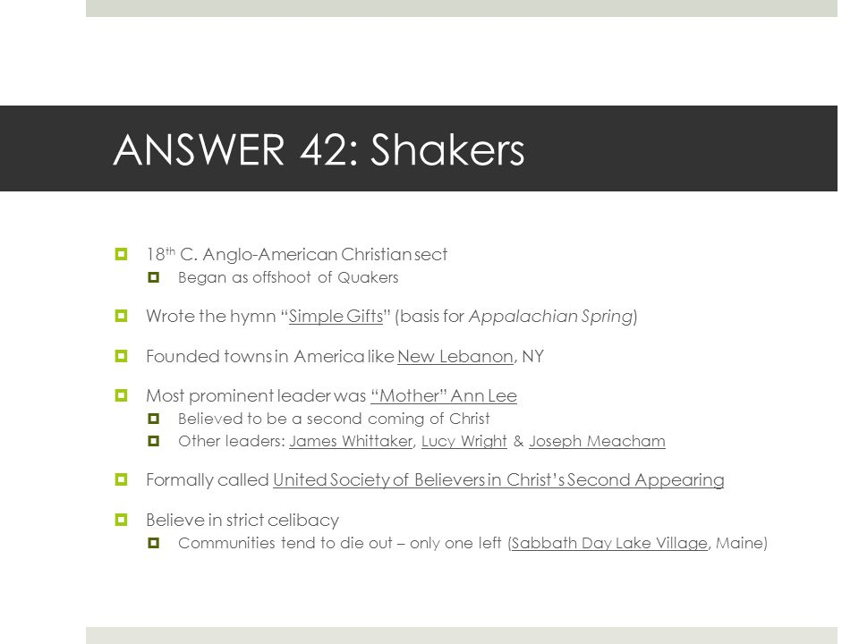 ANSWER 42: Shakers 18th C. Anglo-American Christian sect