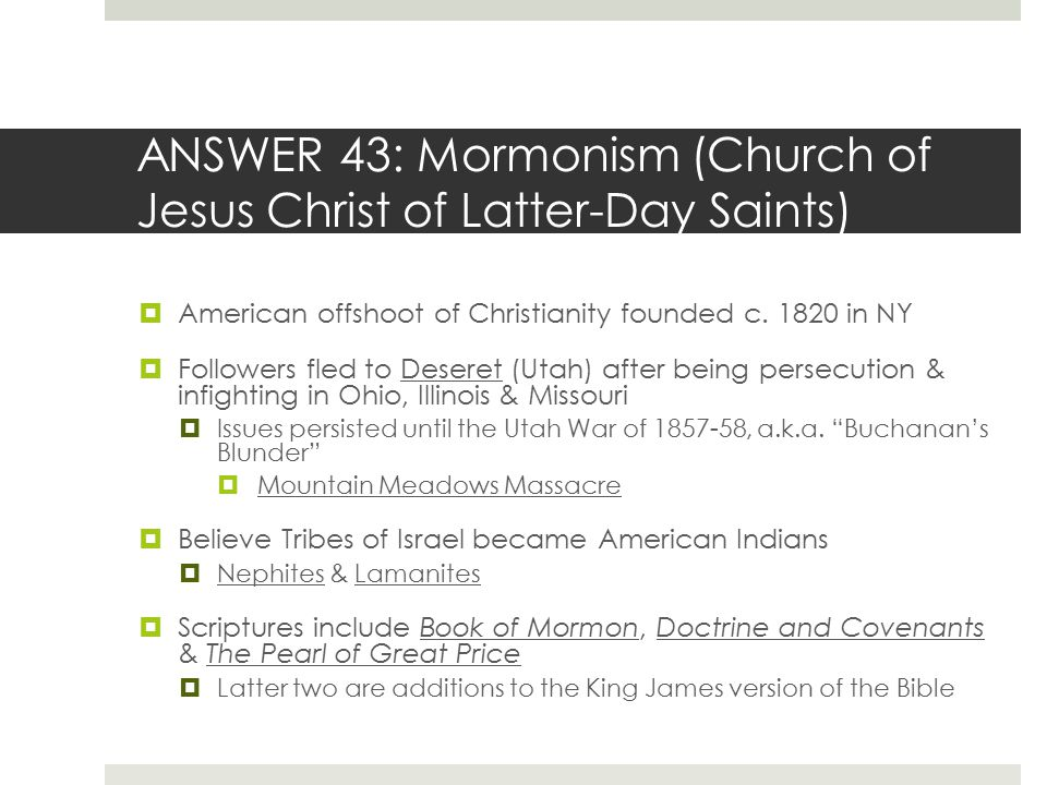 ANSWER 43: Mormonism (Church of Jesus Christ of Latter-Day Saints)