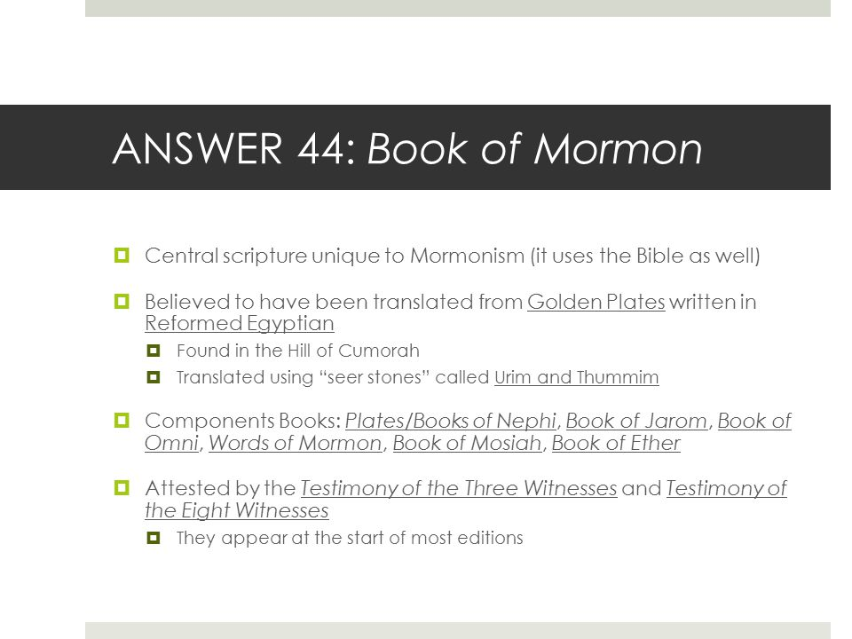 ANSWER 44: Book of Mormon Central scripture unique to Mormonism (it uses the Bible as well)
