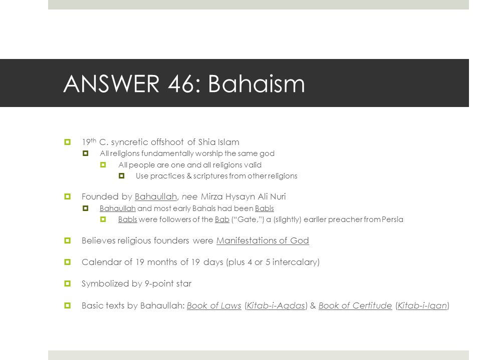 ANSWER 46: Bahaism 19th C. syncretic offshoot of Shia Islam
