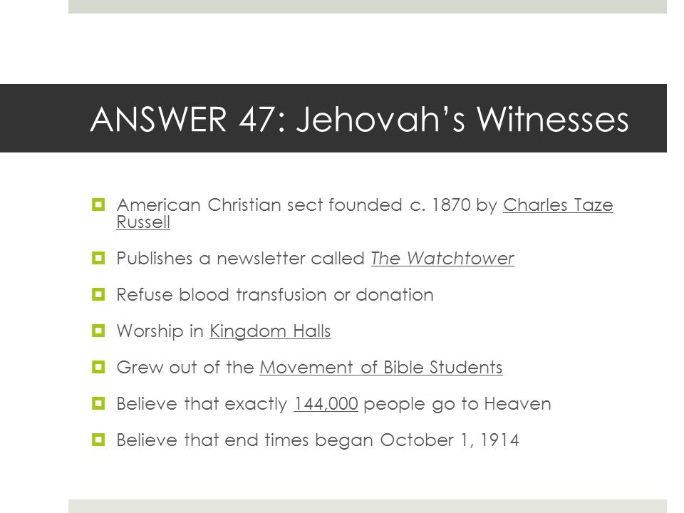 ANSWER 47: Jehovah's Witnesses