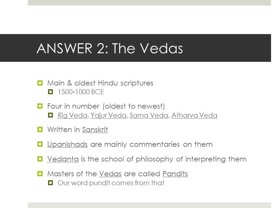ANSWER 2: The Vedas Main & oldest Hindu scriptures