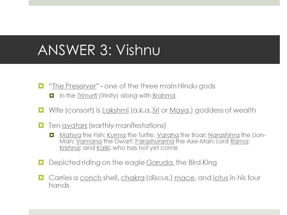 ANSWER 3: Vishnu The Preserver - one of the three main Hindu gods