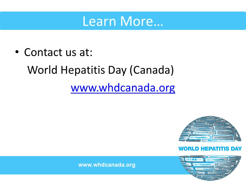 Learn More… Contact us at: World Hepatitis Day (Canada)