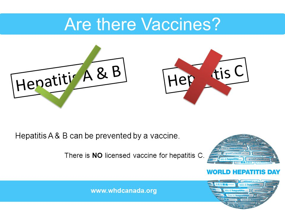 Hepatitis A & B can be prevented by a vaccine.