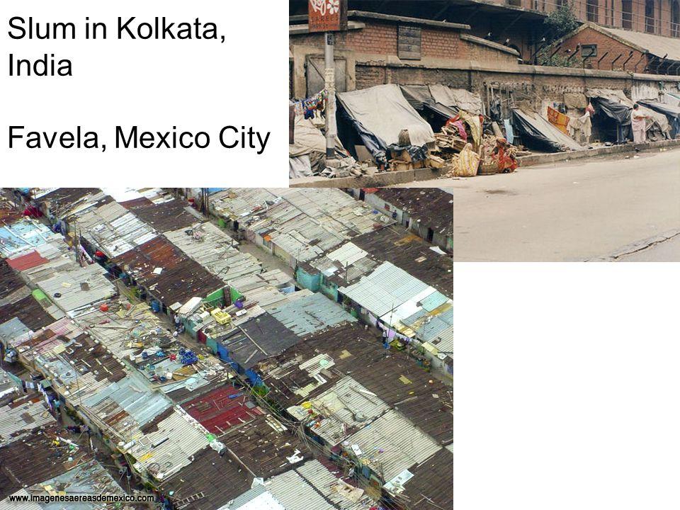 Slum in Kolkata, India Favela, Mexico City