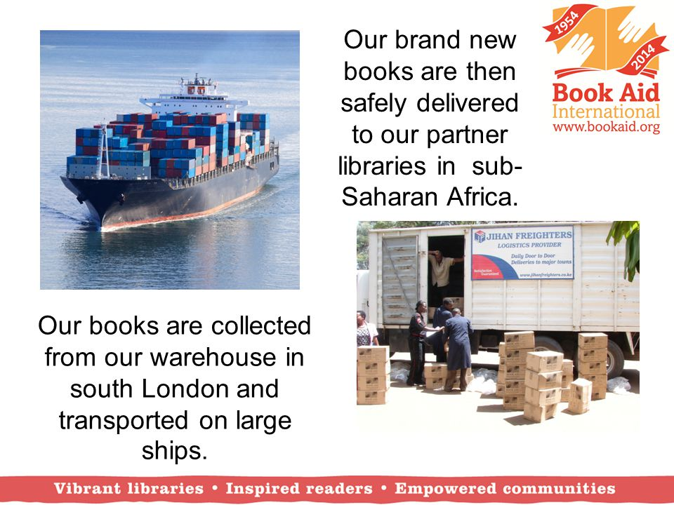 Our brand new books are then safely delivered to our partner libraries in sub-Saharan Africa.