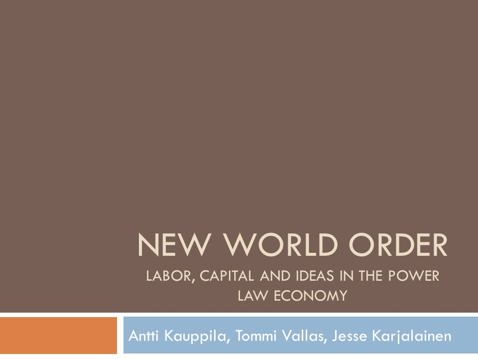 NEW WORLD ORDER Labor, CAPITAL and ideas in the power law economy