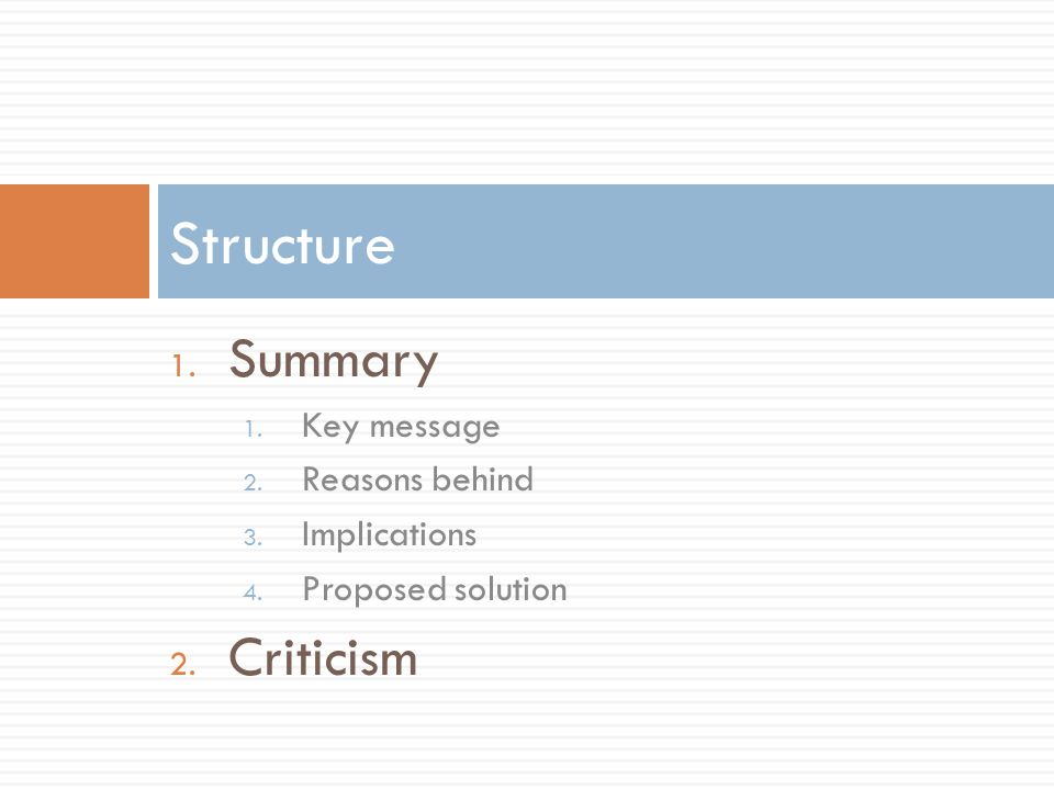 Structure Summary Criticism Key message Reasons behind Implications