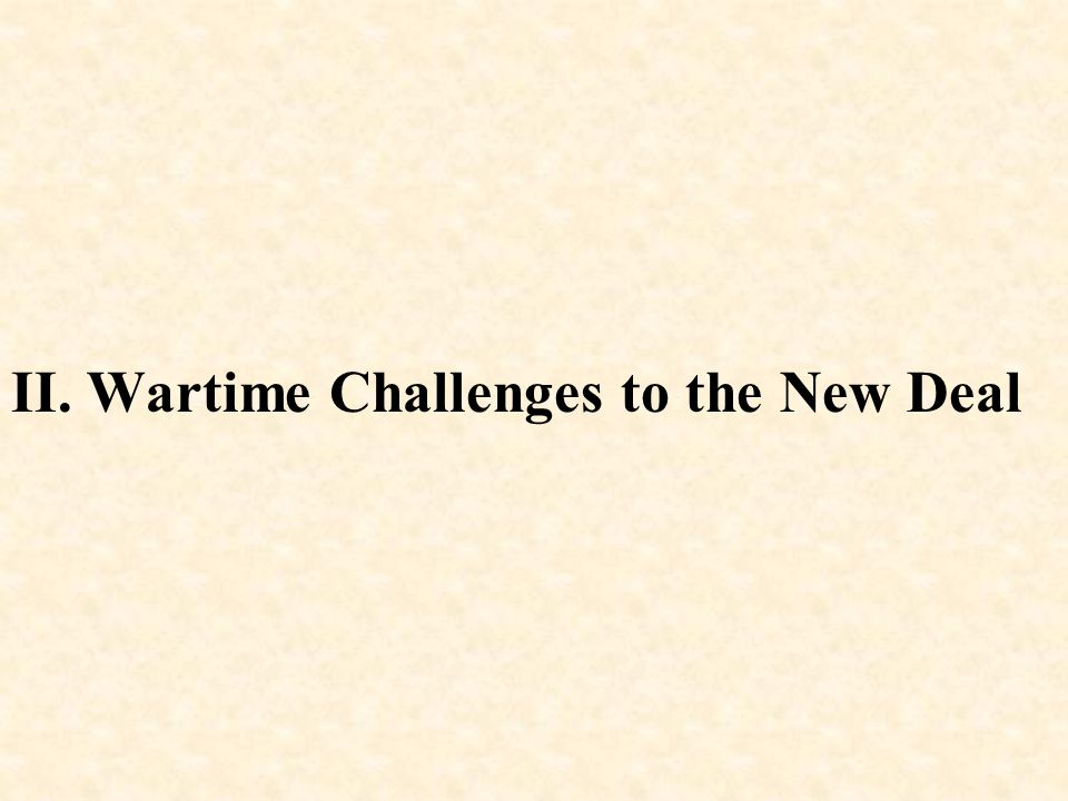 II. Wartime Challenges to the New Deal