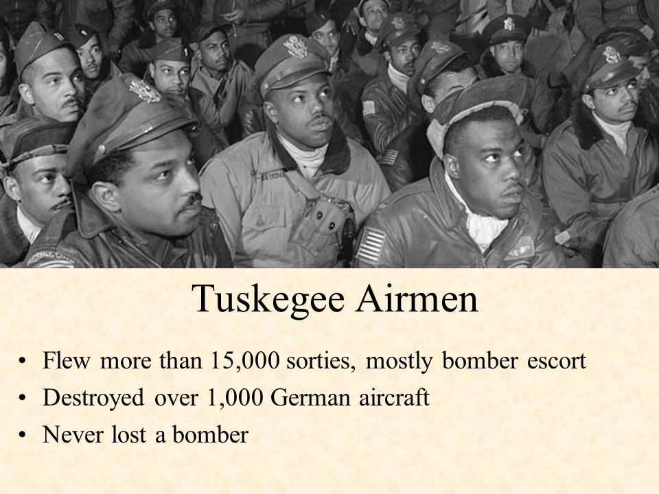Tuskegee Airmen Flew more than 15,000 sorties, mostly bomber escort