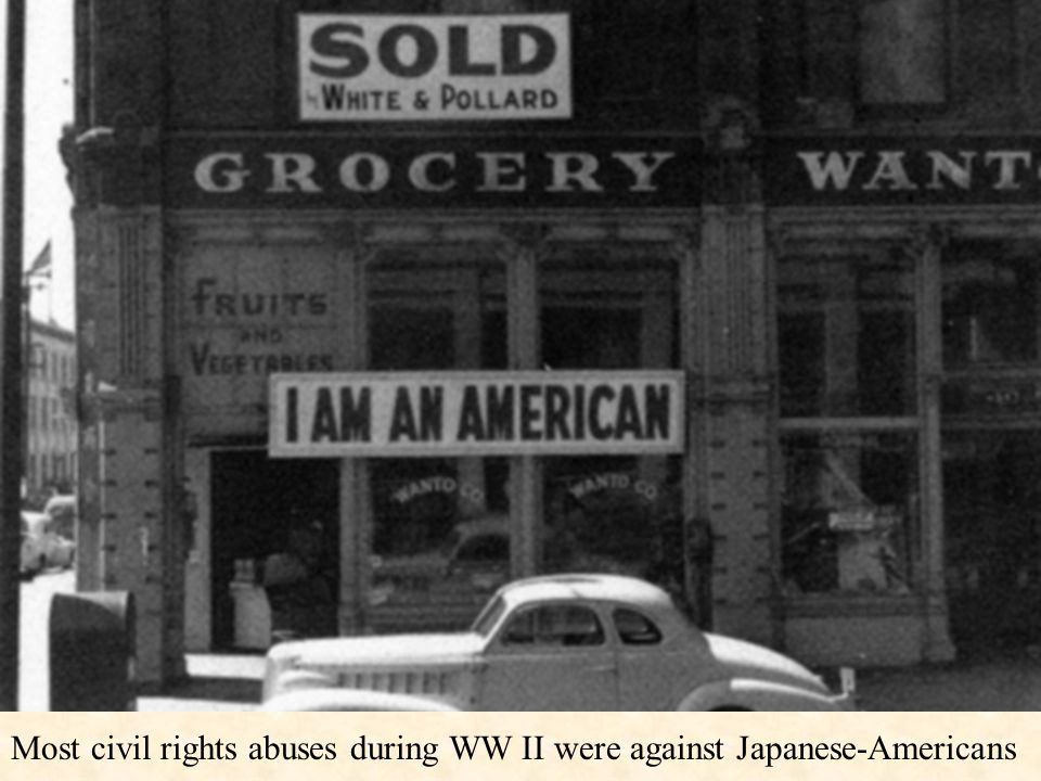 Most civil rights abuses during WW II were against Japanese-Americans