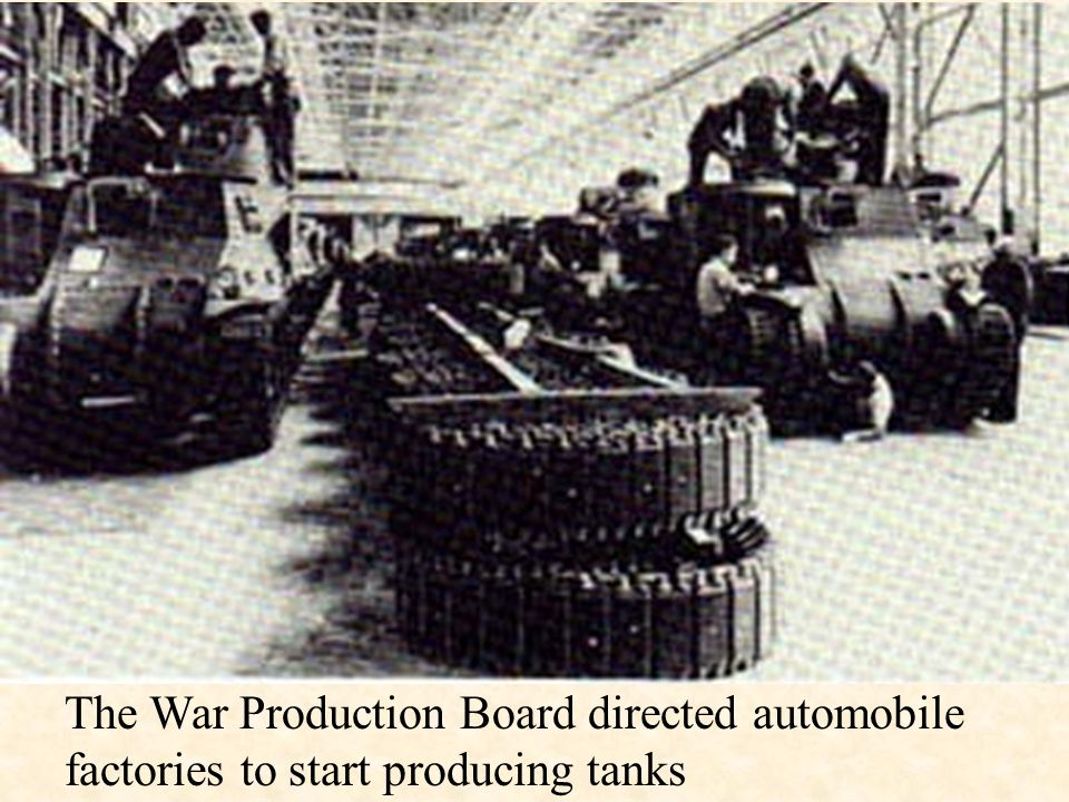 The War Production Board directed automobile factories to start producing tanks