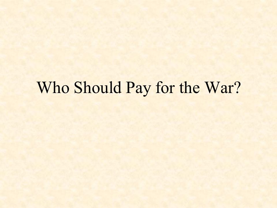 Who Should Pay for the War
