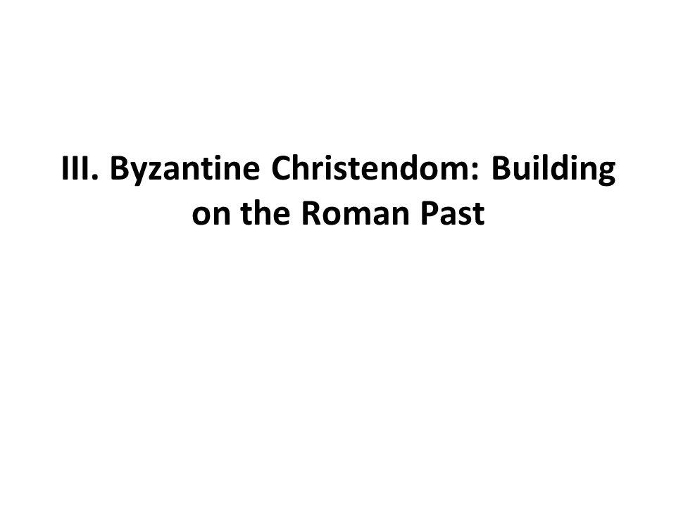 III. Byzantine Christendom: Building on the Roman Past