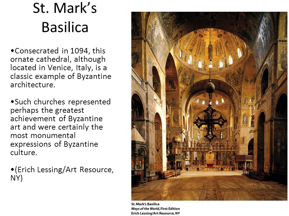 St. Mark's Basilica Consecrated in 1094, this ornate cathedral, although located in Venice, Italy, is a classic example of Byzantine architecture.