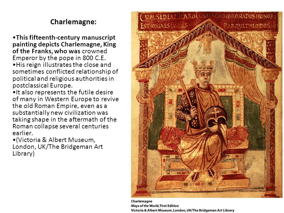 Charlemagne: This fifteenth-century manuscript painting depicts Charlemagne, King of the Franks, who was crowned Emperor by the pope in 800 C.E.