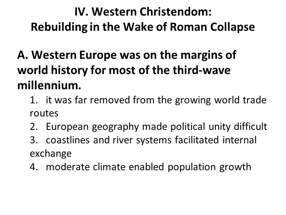 IV. Western Christendom: Rebuilding in the Wake of Roman Collapse