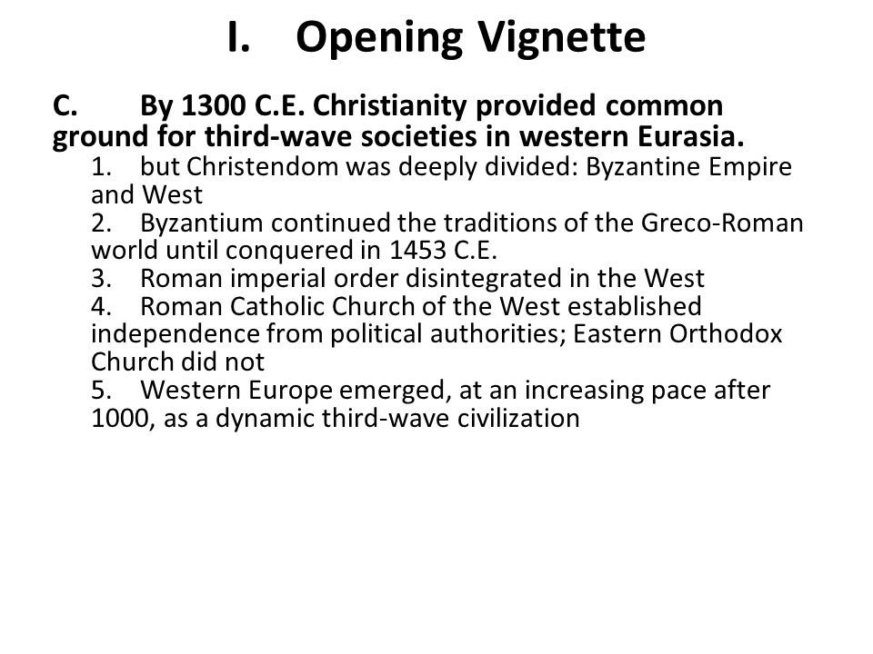 I. Opening Vignette C. By 1300 C.E. Christianity provided common ground for third-wave societies in western Eurasia.